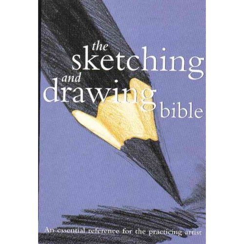 The Sketching And Drawing Bible: An Essential Reference For The Practicing Artist
