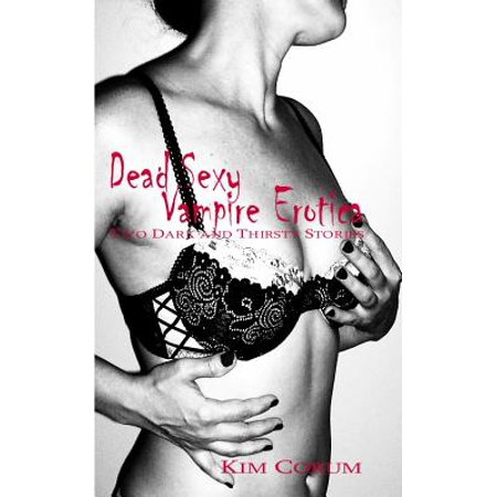 Dead Sexy Vampire Erotica: Two Dark And Thirsty Stories -