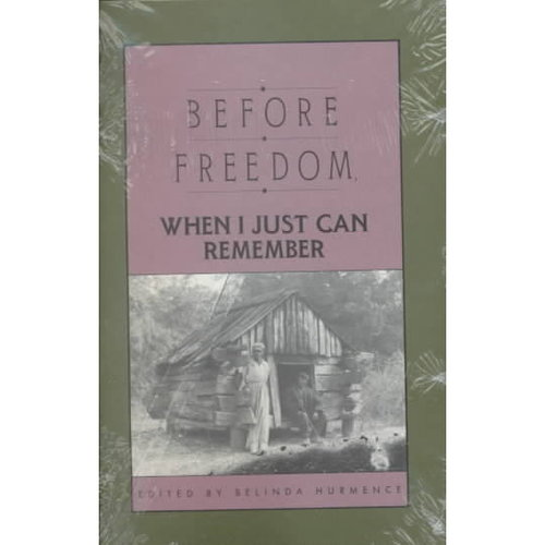 Before Freedom, When I Just Can Remember: Twenty-Seven Oral Histories of Former South Carolina Slaves