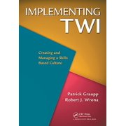 Implementing Twi : Creating and Managing a Skills-Based Culture