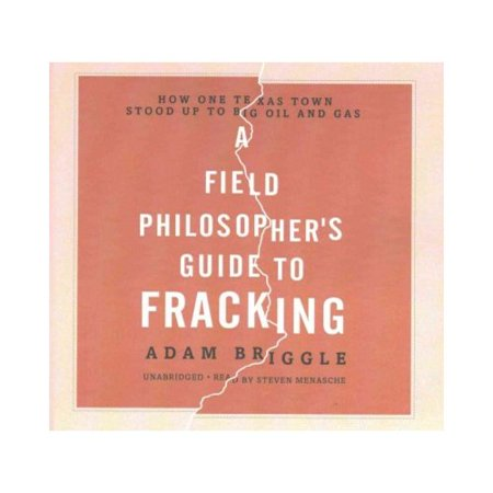 A Field Philosophers Guide To Fracking  How One Texas Town Stood Up To Big Oil And Gas  Library Edition