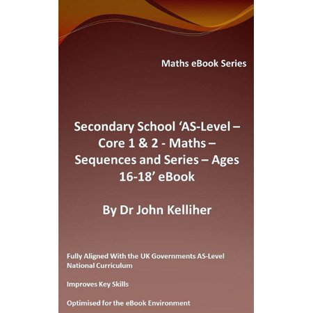 Secondary School 'AS-Level: Core 1 & 2 - Maths – Sequences and Series – Ages 16-18' eBook -