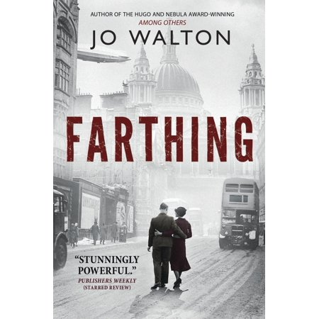 Farthing : A Story of a World that Could Have (Could The American Revolution Have Been Avoided)