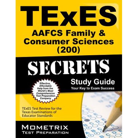 TExES Aafcs Family & Consumer Sciences (200) Secrets Study Guide : TExES Test Review for the Texas Examinations of Educator (Family And Consumer Science High School Textbooks)