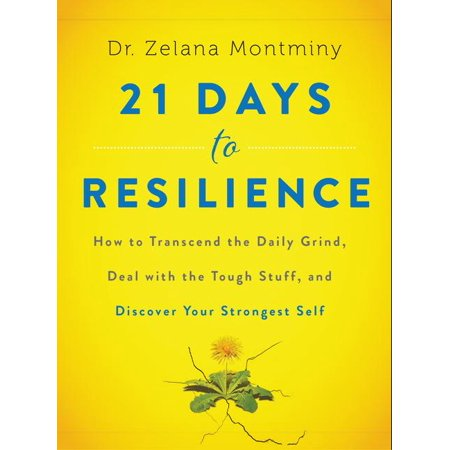21 Days to Resilience : How to Transcend the Daily Grind, Deal with the Tough Stuff, and Discover Your Strongest Self Daily Deals