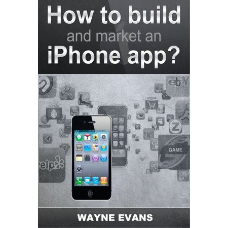 How To Build And Market An IPhone App - eBook