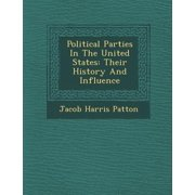 Political Parties in the United States : Their History and Influence