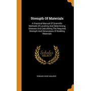Strength of Materials : A Practical Manual of Scientific Methods of Locating and Determining Stresses and Calculating the Required Strength and Dimensions of Building Materials (Hardcover)