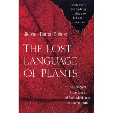 The Lost Language of Plants : The Ecological Importance of Plant Medicines to Life on