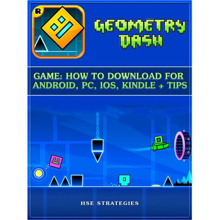 Geometry Dash Game: How to Download for Android, PC, iOS, Kindle + Tips - eBook (How To Download Notch)