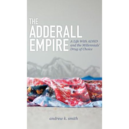 The Adderall Empire : A Life with ADHD and the Millennials' Drug of (Best Over The Counter Drug Like Adderall)