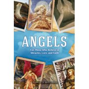 Angels : For Those Who Believe in Miracles, Lore, and Faith