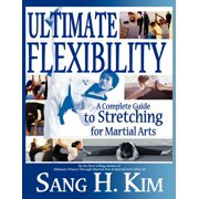 Ultimate Flexibility : A Complete Guide to Stretching for Martial Arts