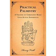 Practical Palmistry - A Treatise on Chirosophy Based Upon Actual Experiences