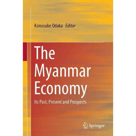 The Myanmar Economy  Its Past  Present And Prospects