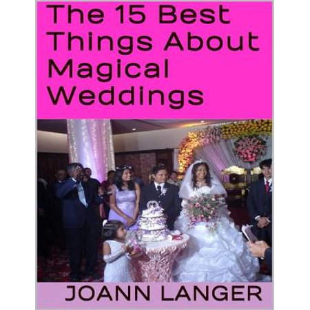 The 15 Best Things About Magical Weddings - eBook