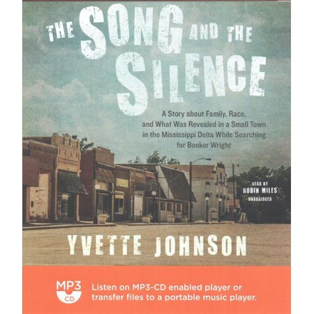 The Song and the Silence: A Story About Family, Race, and What Was Revealed in a Small Town in the Mississippi Delta While Searching for Booker Wright