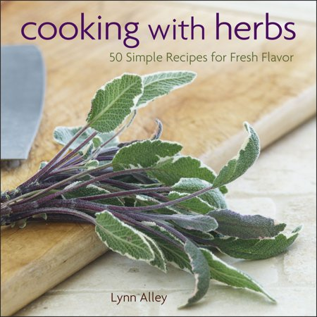 Cooking with Herbs : 50 Simple Recipes for Fresh
