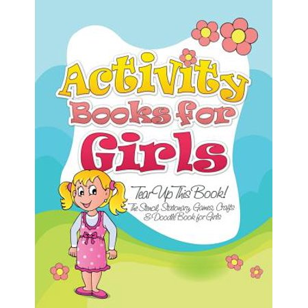 Activity Books for Girls (Tear Up This Book! the Stencil, Stationary, Games, Crafts & Doodle Book for Girls)