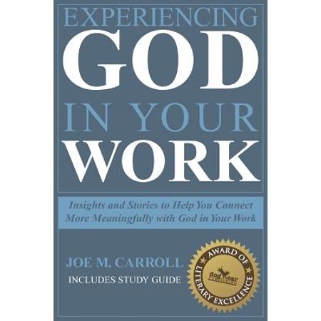 Experiencing God In Your Work : Insights and Stories to Help You Connect More Meaningfully with God in Your Work