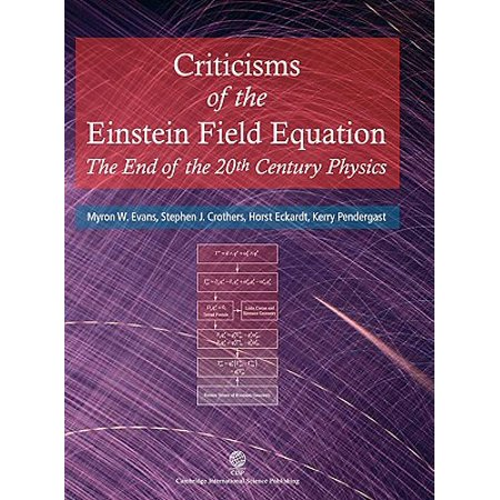 Criticisms of the Einstein Field Equation : The End of the 20th Century Physics