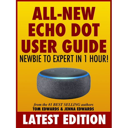 All-New Echo Dot User Guide: Newbie to Expert in 1 Hour! -