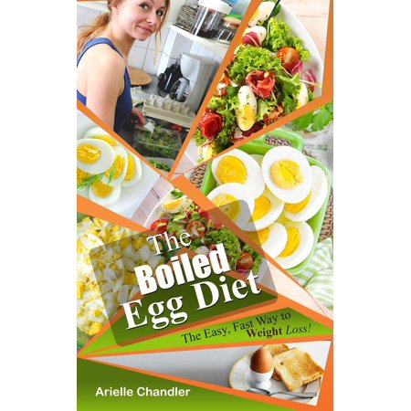 The Boiled Egg Diet: The Easy, Fast Way to Weight Loss! Lose up to 25 Pounds in 2 short weeks! -