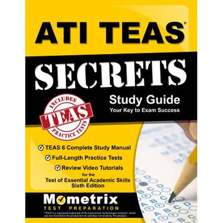 ATI TEAS Secrets Study Guide: TEAS 6 Complete Study Manual, Full-Length Practice Tests, Review Video Tutorials for the Test of Essential Academic Skills (Secrets Of The Teas V Exam By Mometrix)