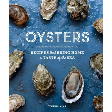 Oysters : Recipes that Bring Home a Taste of the Sea