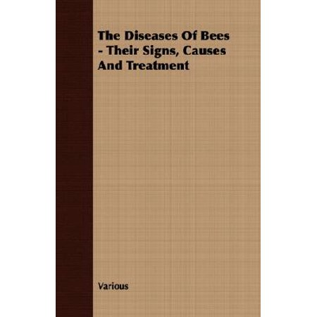 The Diseases of Bees - Their Signs, Causes and (The Bee Cause)