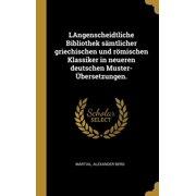 Langenscheidtliche Bibliothek S�mtlicher Griechischen Und R�mischen Klassiker in Neueren Deutschen Muster- �bersetzungen. Hardcover