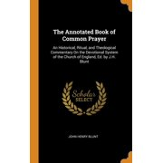 The Annotated Book of Common Prayer : An Historical, Ritual, and Theological Commentary on the Devotional System of the Church of England, Ed. by J.H. Blunt