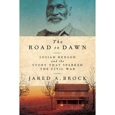 The Road to Dawn : Josiah Henson and the Story That Sparked the Civil