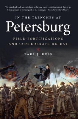 In the Trenches at Petersburg: Field Fortifications and Confederate Defeat (Civil War America)