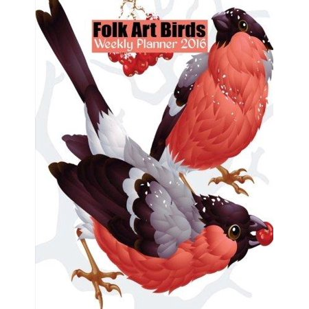 Folk Art Birds Weekly Planner 2016: 16 Month Engagement Planner and Diary