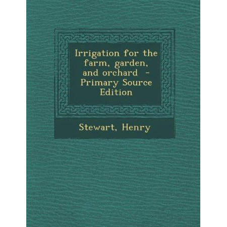 Irrigation For The Farm  Garden  And Orchard  Primary Source