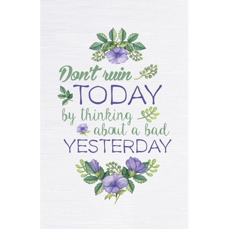 Don�t Ruin Today By Thinking About A Bad Yesterday Quote Purple Green Flower Floral Picture Inspirational Motivational Poster
