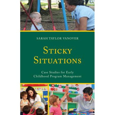 Sticky Situations : Case Studies for Early Childhood Program Management Early Childhood Lesson Plans