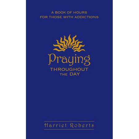 Praying Throughout the Day : A Book of Hours for Those with