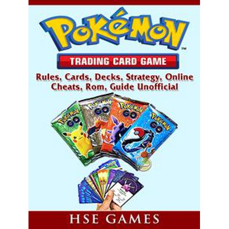 Pokemon Trading Card Game, Rules, Cards, Decks, Strategy, Online, Cheats, Rom, Guide Unofficial - eBook