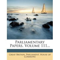 Parliamentary Papers, Volume 111...