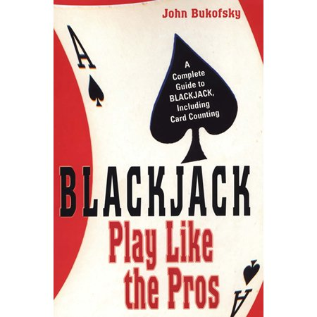 Blackjack: Play Like The Pros : A Complete Guide to BLACKJACK, Including Card