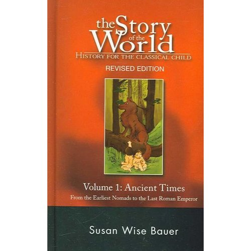 The Story of the World: History for the Classical Child: Ancient Times. from the Earliest Nomads to the Last Roman Emperor