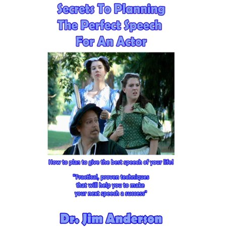 Secrets To Planning The Perfect Speech For An Actor: How To Plan To Give The Best Speech Of Your Life! -