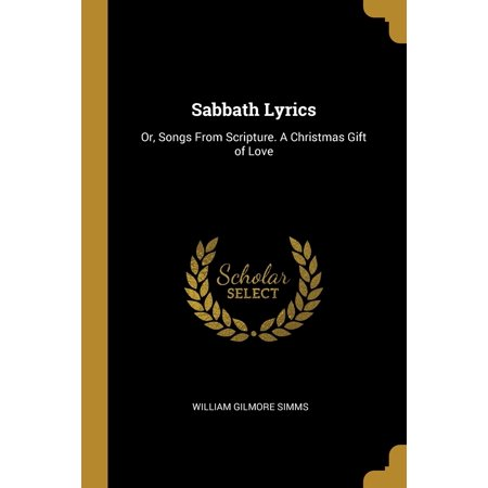 Sabbath Lyrics: Or, Songs from Scripture. a Christmas Gift of Love Paperback ()