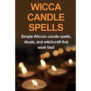 Wicca Candle Spells: Simple Wiccan candle spells, rituals, and witchcraft that work fast! (Paperback)