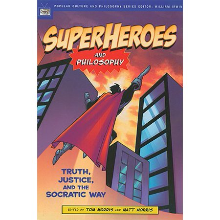 - Superheroes and Philosophy : Truth, Justice, and the Socratic Way