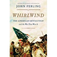 Whirlwind : The American Revolution and the War That Won It