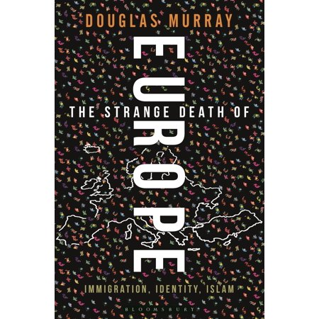 The Strange Death of Europe : Immigration, Identity,