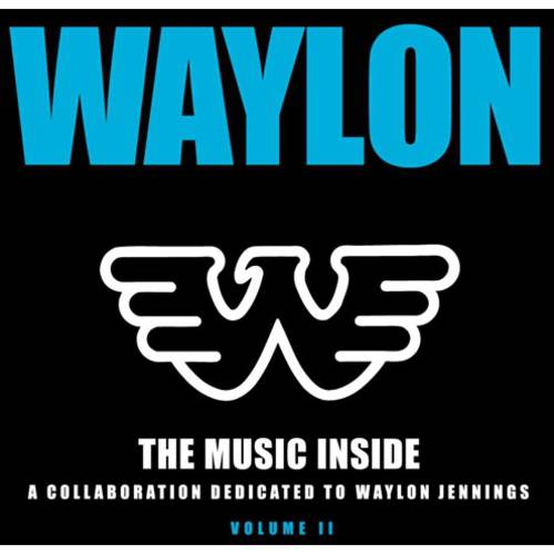 The Music Inside: A Collaboration Dedicated To Waylon Jenning's, Vol. II